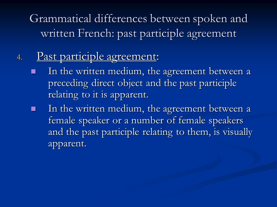 Grammatical differences between spoken and written French: past participle agreement 4.