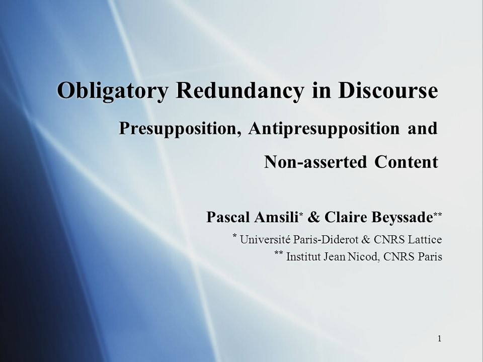1 Obligatory Redundancy in Discourse Presupposition, Antipresupposition and Non-asserted Content Pascal Amsili * & Claire Beyssade ** * Université Par