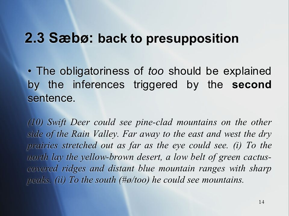 14 2.3 Sæbø: back to presupposition The obligatoriness of too should be explained by the inferences triggered by the second sentence.