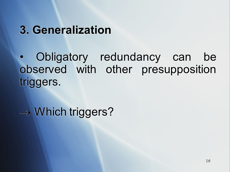 16 3. Generalization Obligatory redundancy can be observed with other presupposition triggers.