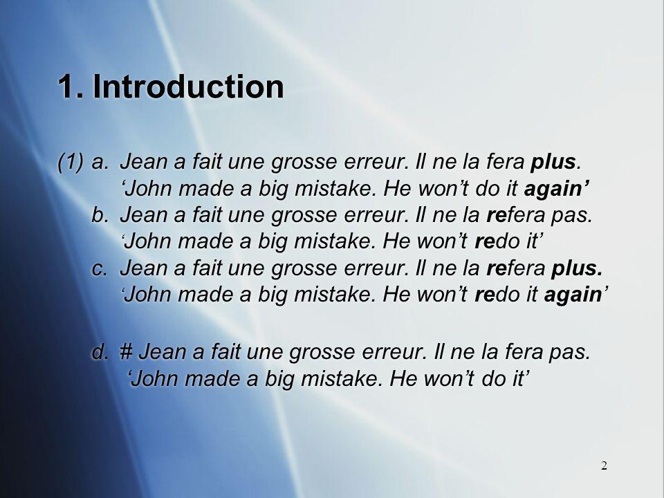 2 1. Introduction (1)a. Jean a fait une grosse erreur. Il ne la fera plus. John made a big mistake. He wont do it again b. Jean a fait une grosse erre
