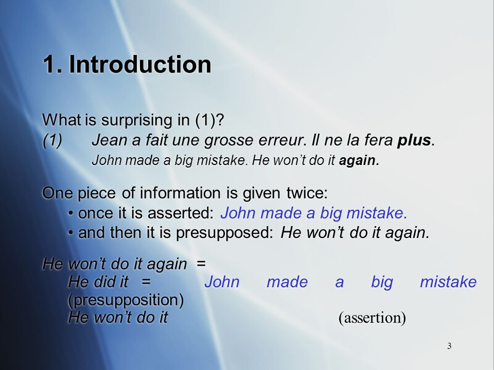 3 1. Introduction What is surprising in (1)? (1)Jean a fait une grosse erreur. Il ne la fera plus. John made a big mistake. He wont do it again. One p