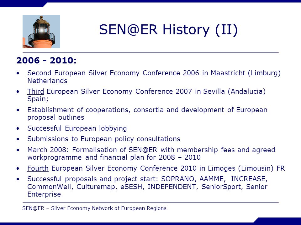 SEN@ER – Silver Economy Network of European Regions SEN@ER History (II) 2006 - 2010: Second European Silver Economy Conference 2006 in Maastricht (Lim