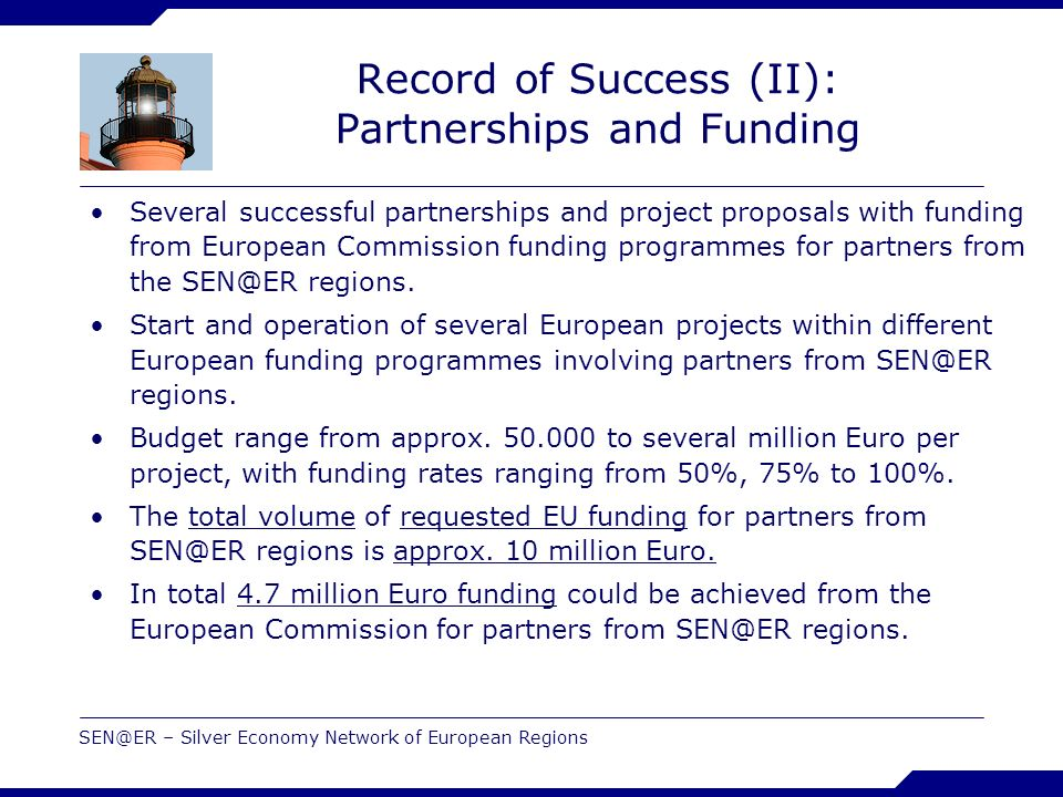 SEN@ER – Silver Economy Network of European Regions Record of Success (II): Partnerships and Funding Several successful partnerships and project propo
