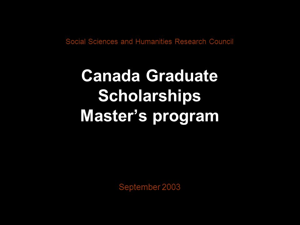 Fig. A Canada Graduate Scholarships Masters program Social Sciences and Humanities Research Council September 2003