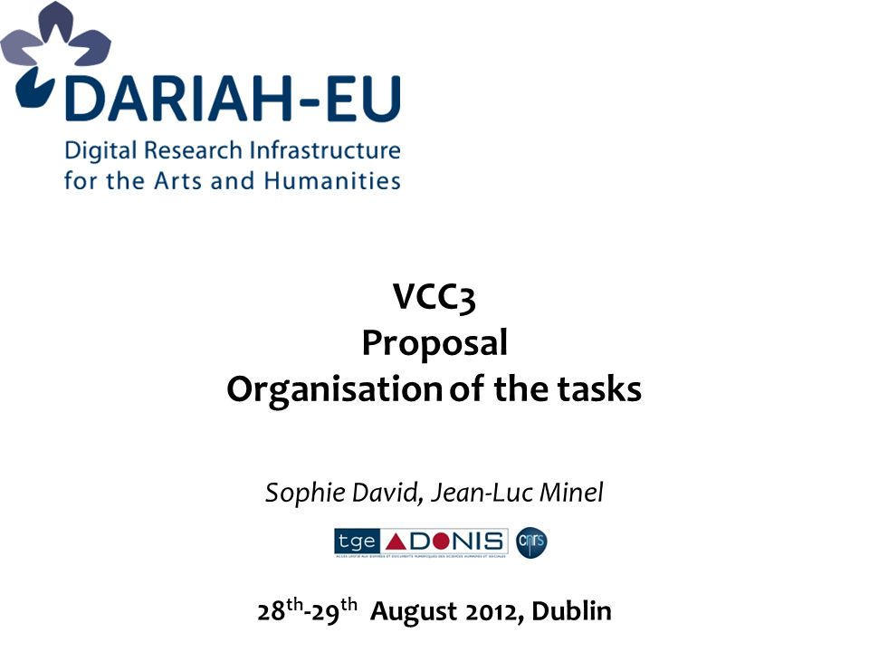VCC3 Proposal Organisation of the tasks Sophie David, Jean-Luc Minel 28 th -29 th August 2012, Dublin
