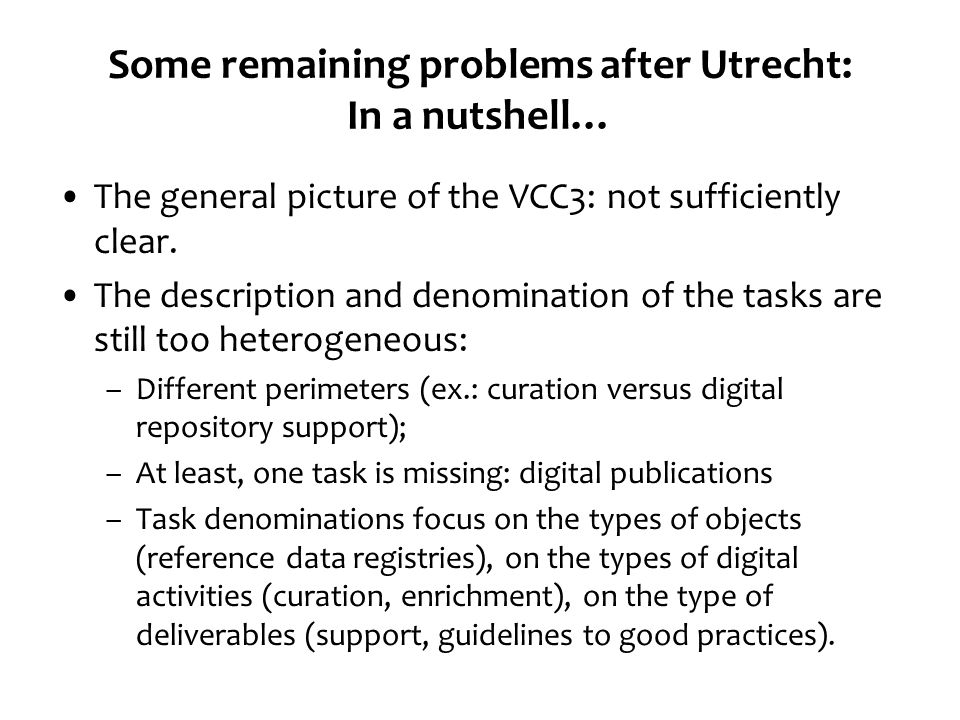 Some remaining problems after Utrecht: In a nutshell… The general picture of the VCC3: not sufficiently clear.