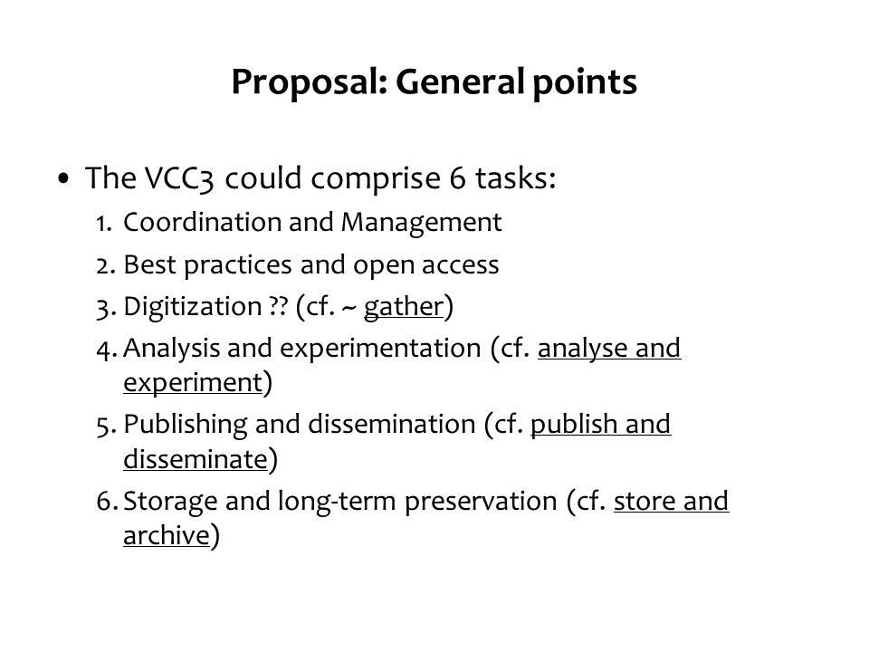 Proposal: General points The VCC3 could comprise 6 tasks: 1.Coordination and Management 2.Best practices and open access 3.Digitization ?.