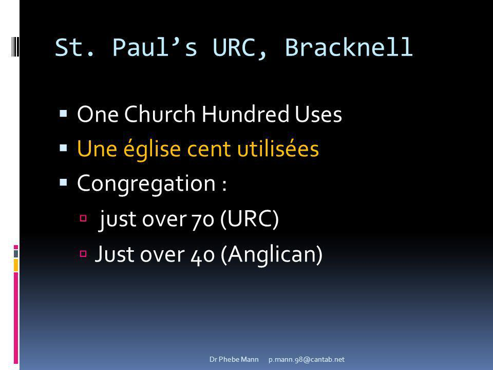 St. Pauls URC, Bracknell One Church Hundred Uses Une église cent utilisées Congregation : just over 70 (URC) Just over 40 (Anglican) Dr Phebe Mann p.m