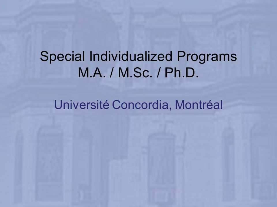 Special Individualized Programs M.A. / M.Sc. / Ph.D. Université Concordia, Montréal