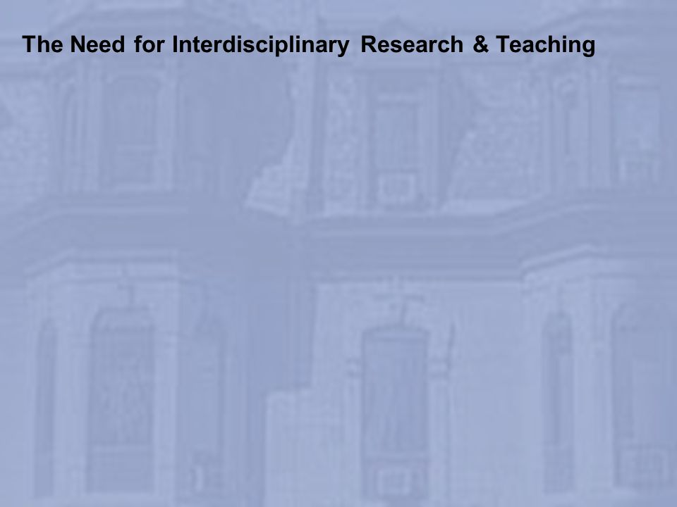 The Need for Interdisciplinary Research & Teaching