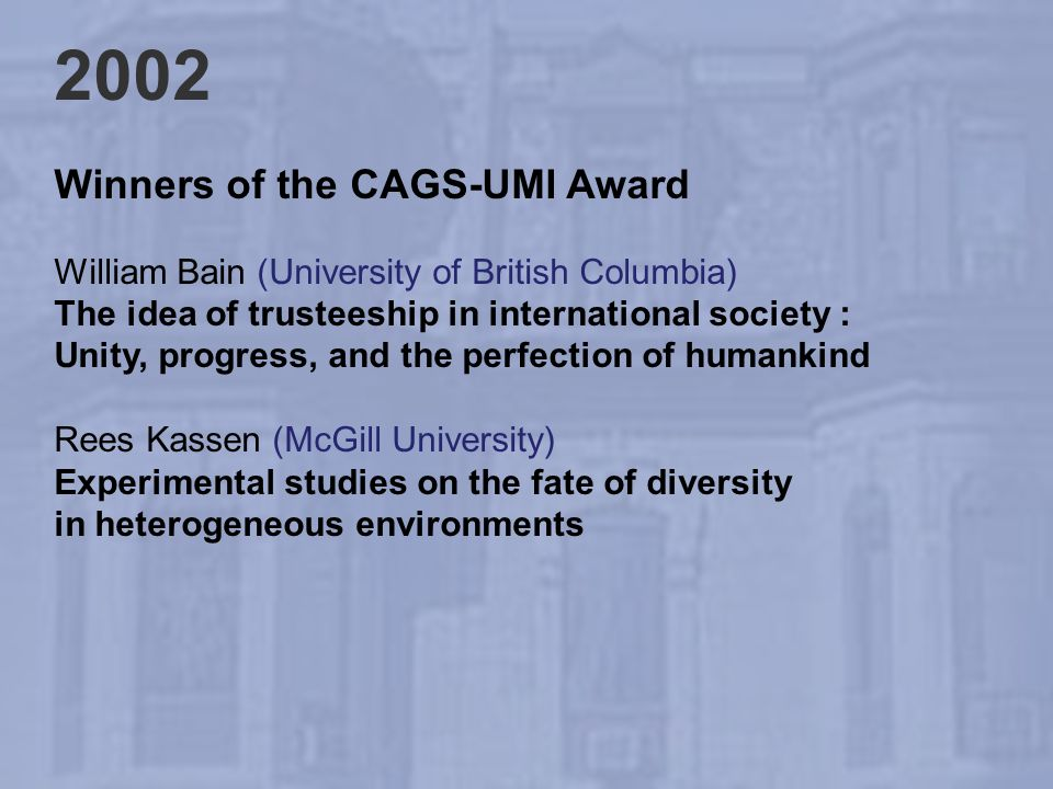 2002 Winners of the CAGS-UMI Award William Bain (University of British Columbia) The idea of trusteeship in international society : Unity, progress, a