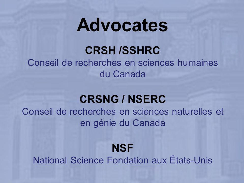 Advocates CRSH /SSHRC Conseil de recherches en sciences humaines du Canada CRSNG / NSERC Conseil de recherches en sciences naturelles et en génie du Canada NSF National Science Fondation aux États-Unis