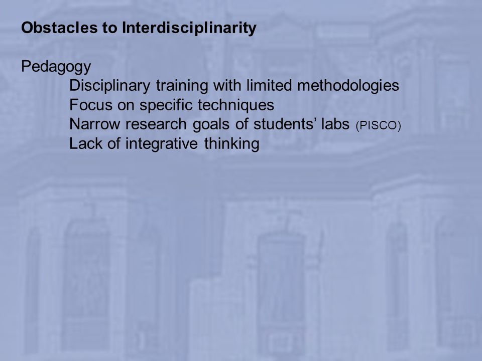 Pedagogy Disciplinary training with limited methodologies Focus on specific techniques Narrow research goals of students labs (PISCO) Lack of integrat