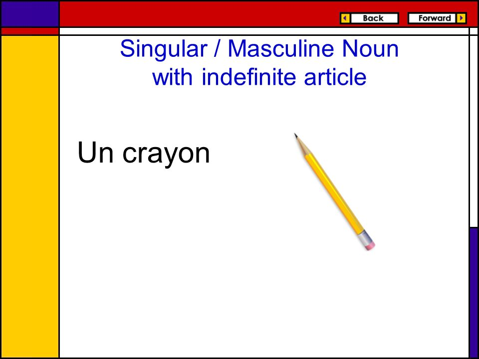 Singular / Masculine Noun with indefinite article Un crayon