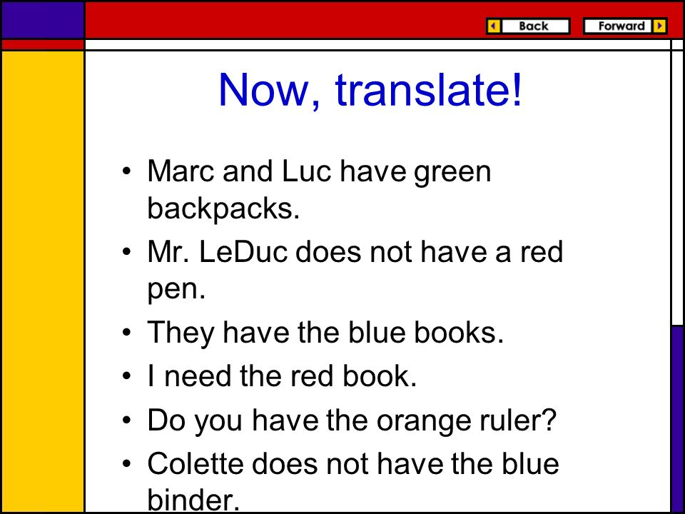 Now, translate! Marc and Luc have green backpacks. Mr. LeDuc does not have a red pen. They have the blue books. I need the red book. Do you have the o