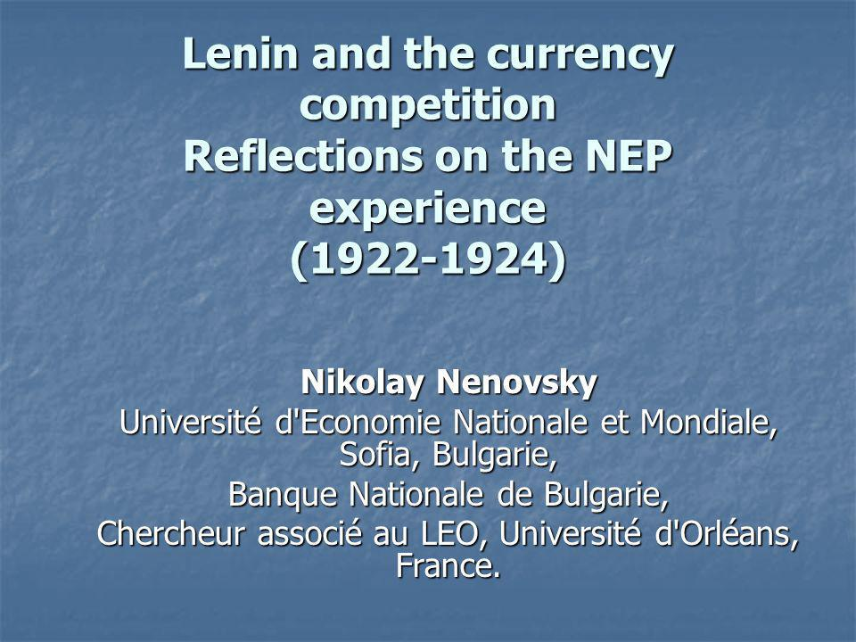 Lenin and the currency competition Reflections on the NEP experience (1922-1924) Nikolay Nenovsky Université d'Economie Nationale et Mondiale, Sofia,