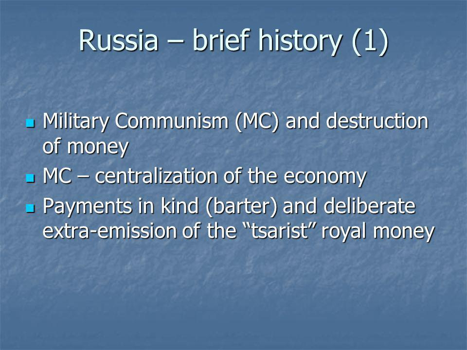 Russia – brief history (1) Military Communism (MC) and destruction of money Military Communism (MC) and destruction of money MC – centralization of th