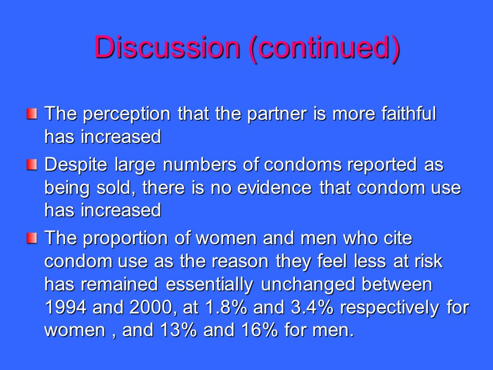 Discussion (continued) The perception that the partner is more faithful has increased Despite large numbers of condoms reported as being sold, there i