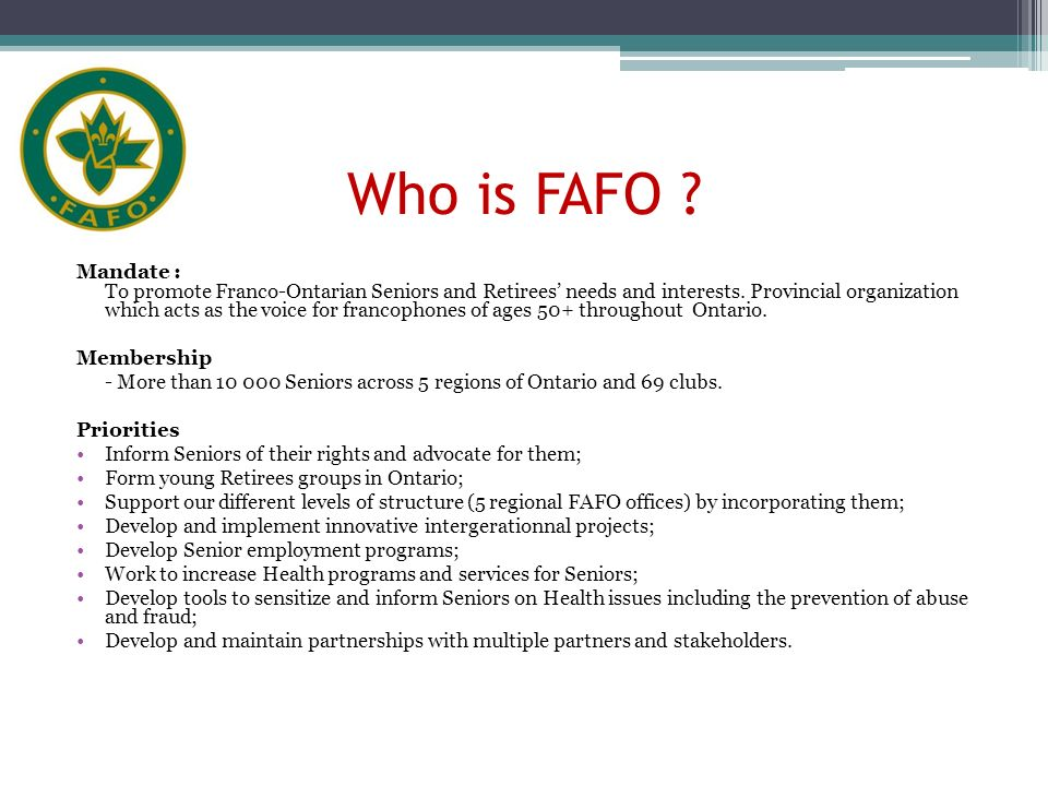 Who is FAFO . Mandate : To promote Franco-Ontarian Seniors and Retirees needs and interests.