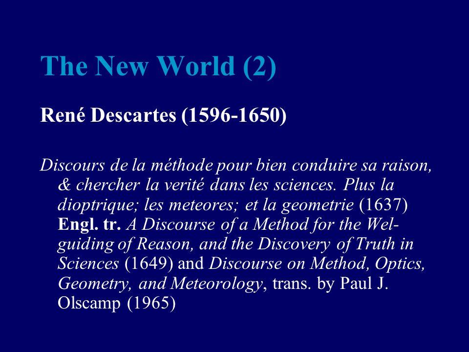 The New World (2) René Descartes (1596-1650) Discours de la méthode pour bien conduire sa raison, & chercher la verité dans les sciences.