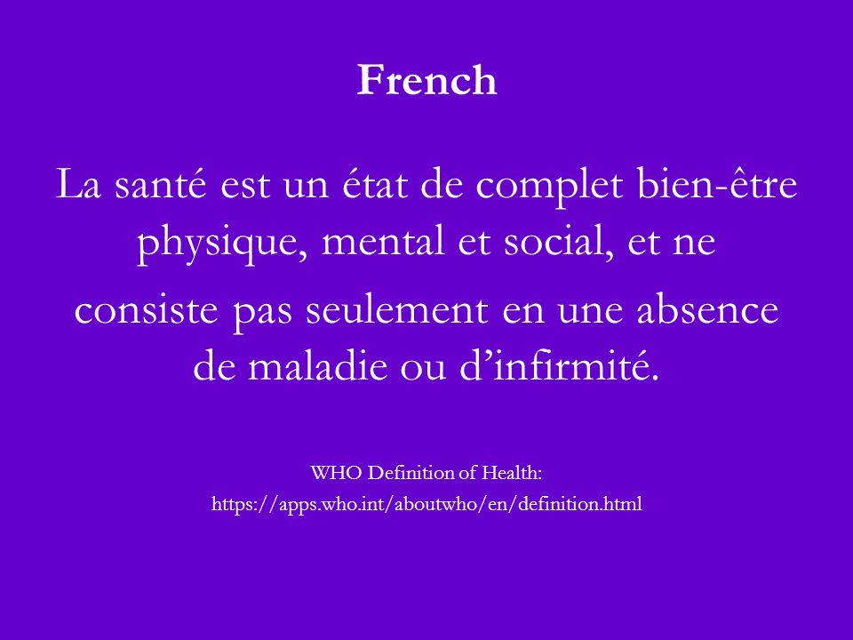 French La santé est un état de complet bien-être physique, mental et social, et ne consiste pas seulement en une absence de maladie ou dinfirmité.