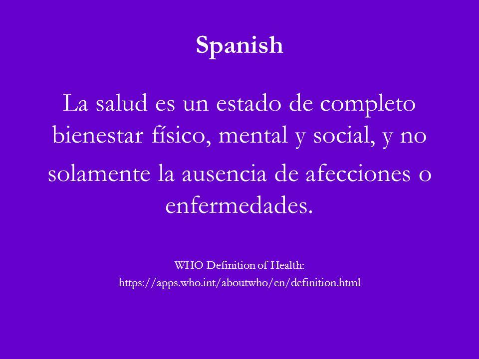 Spanish La salud es un estado de completo bienestar físico, mental y social, y no solamente la ausencia de afecciones o enfermedades.