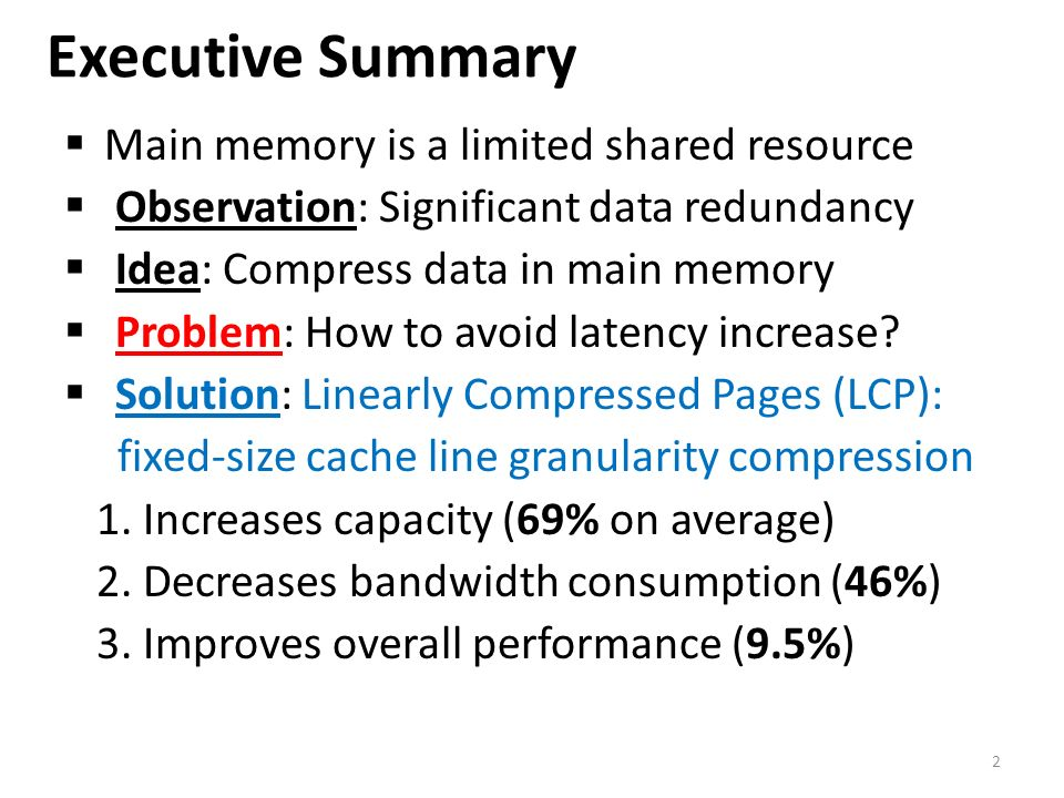 Executive Summary 2 Main memory is a limited shared resource Observation: Significant data redundancy Idea: Compress data in main memory Problem: How