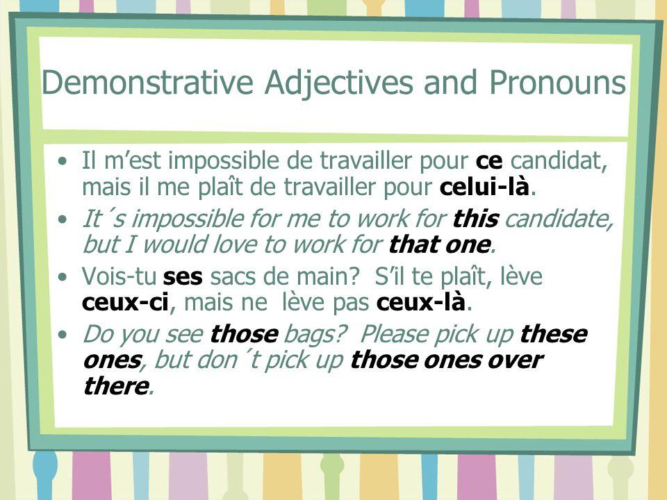 Demonstrative Adjectives and Pronouns Il mest impossible de travailler pour ce candidat, mais il me plaît de travailler pour celui-là.