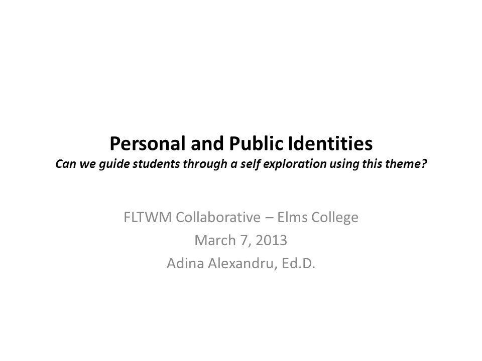 Personal and Public Identities Can we guide students through a self exploration using this theme.