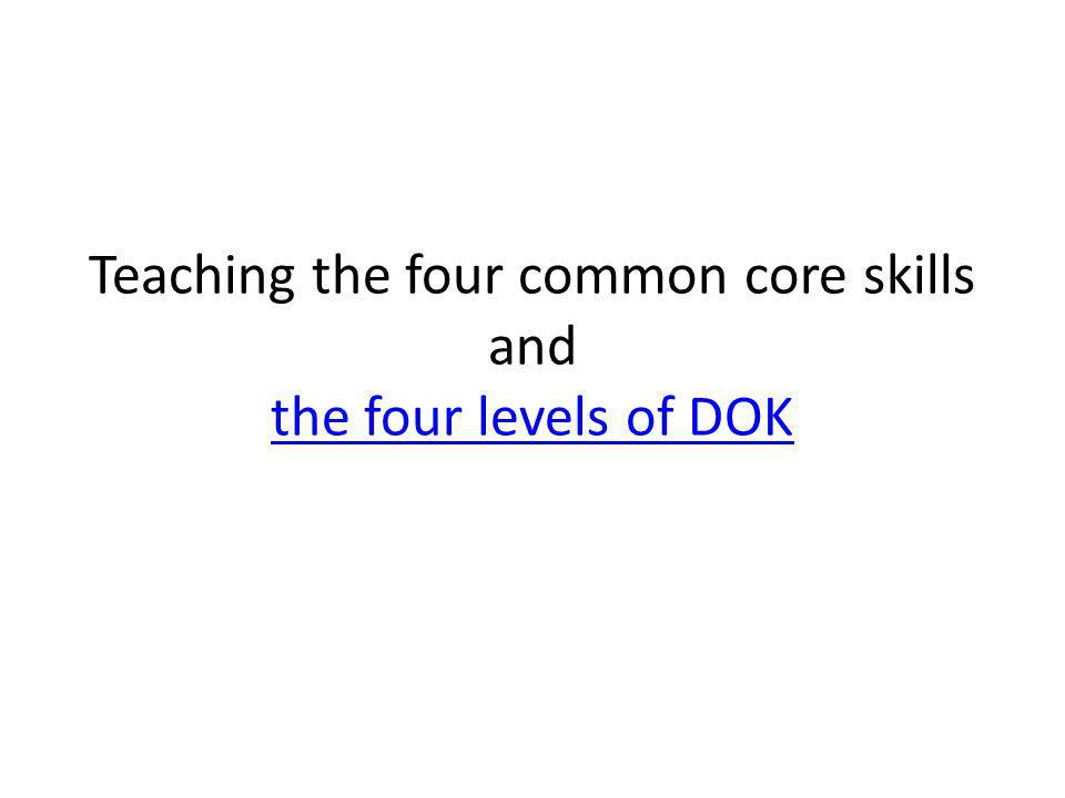 Teaching the four common core skills and the four levels of DOK the four levels of DOK