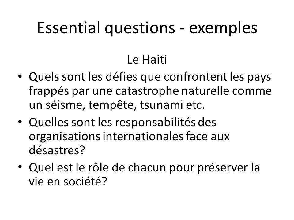 Essential questions - exemples Le Haiti Quels sont les défies que confrontent les pays frappés par une catastrophe naturelle comme un séisme, tempête, tsunami etc.