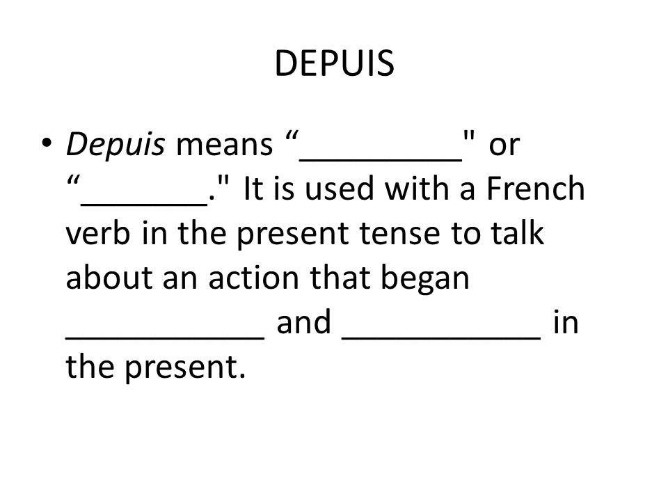 DEPUIS Depuis means _________