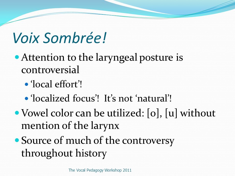 Voix Sombrée. Attention to the laryngeal posture is controversial local effort.