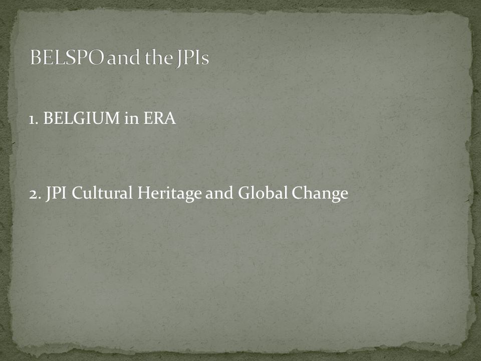 1. BELGIUM in ERA 2. JPI Cultural Heritage and Global Change