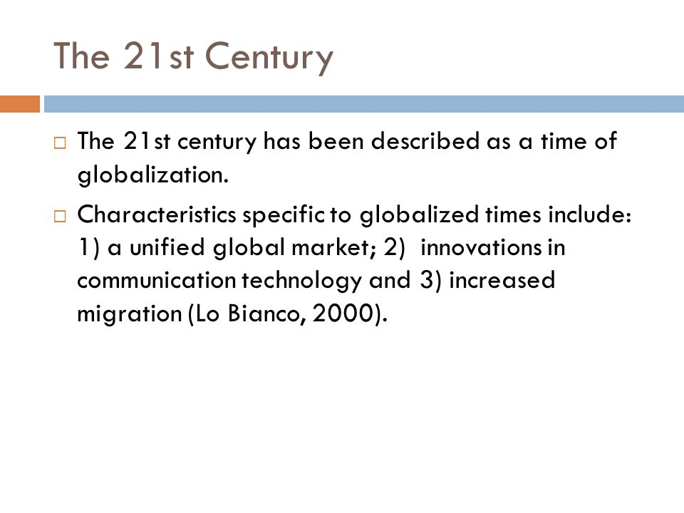 The 21st Century The 21st century has been described as a time of globalization.