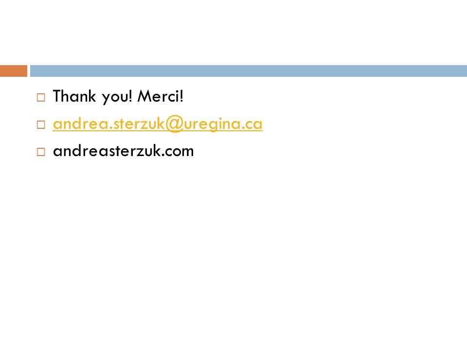 Thank you! Merci! andrea.sterzuk@uregina.ca andreasterzuk.com