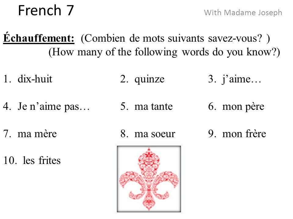 French 7 With Madame Joseph Échauffement: (Combien de mots suivants savez-vous.