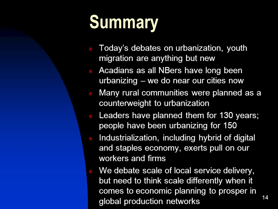 Summary Todays debates on urbanization, youth migration are anything but new Acadians as all NBers have long been urbanizing – we do near our cities n
