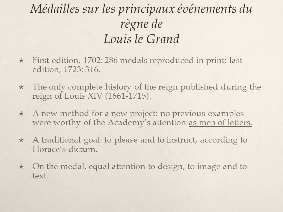 Médailles sur les principaux événements du règne de Louis le Grand First edition, 1702: 286 medals reproduced in print; last edition, 1723: 316. The o