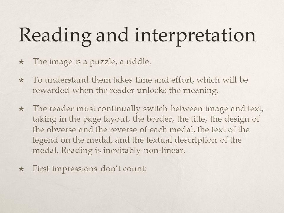 Reading and interpretation The image is a puzzle, a riddle. To understand them takes time and effort, which will be rewarded when the reader unlocks t