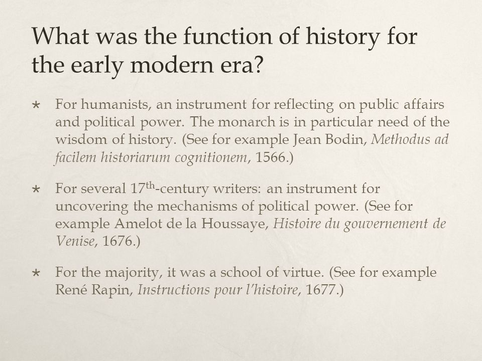 What was the function of history for the early modern era? For humanists, an instrument for reflecting on public affairs and political power. The mona