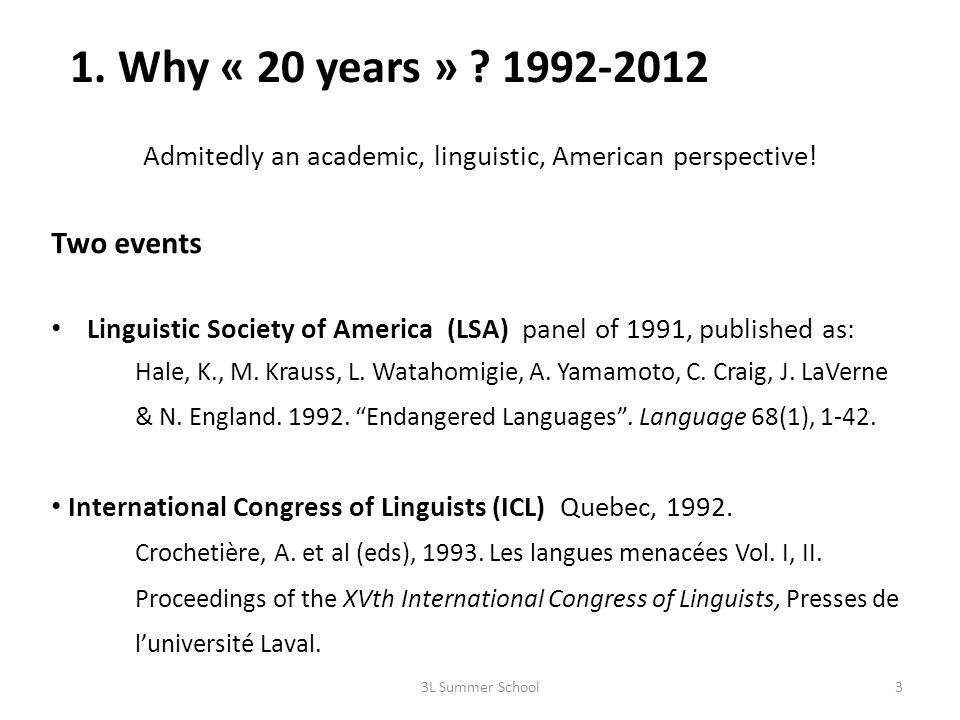 1. Why « 20 years » ? 1992-2012 Admitedly an academic, linguistic, American perspective! Two events Linguistic Society of America (LSA) panel of 1991,