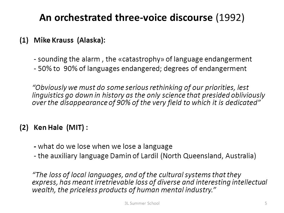 An orchestrated three-voice discourse (1992) (1)Mike Krauss (Alaska): - sounding the alarm, the «catastrophy» of language endangerment - 50% to 90% of