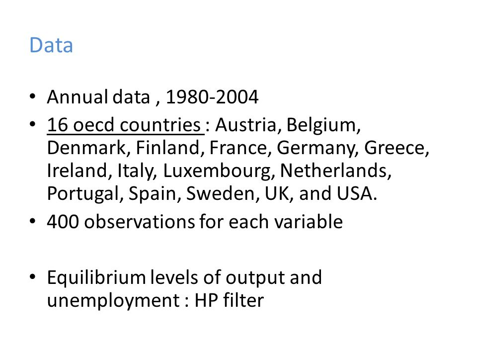 Data Annual data, 1980-2004 16 oecd countries : Austria, Belgium, Denmark, Finland, France, Germany, Greece, Ireland, Italy, Luxembourg, Netherlands, Portugal, Spain, Sweden, UK, and USA.