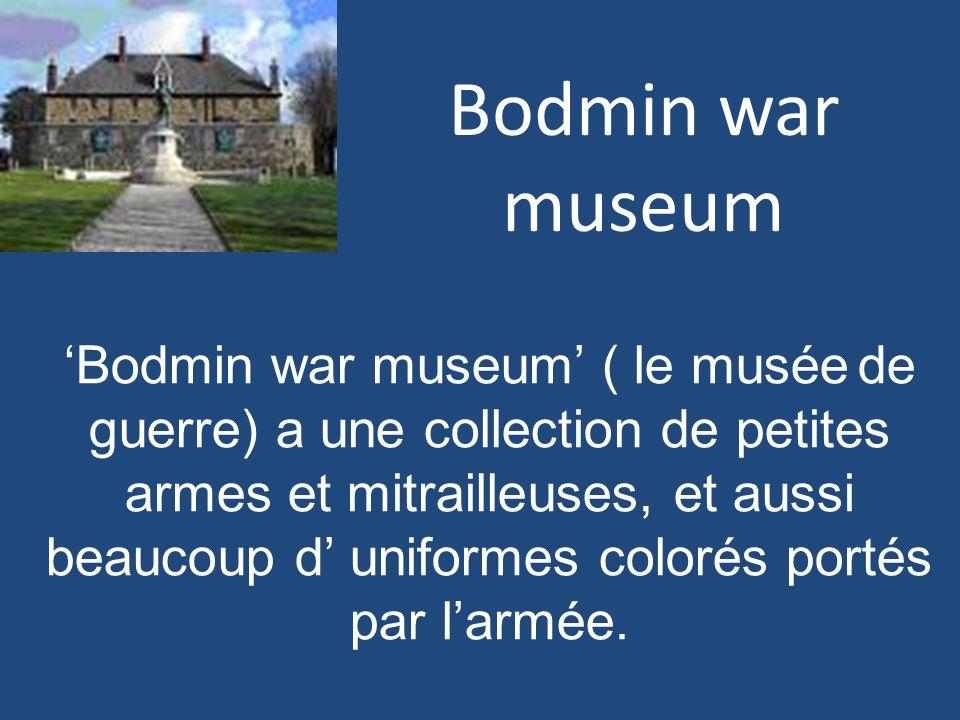 Bodmin war museum Bodmin war museum ( le musée de guerre) a une collection de petites armes et mitrailleuses, et aussi beaucoup d uniformes colorés po