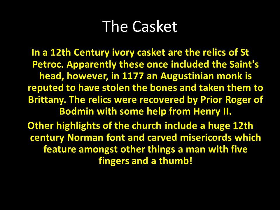 The Casket The Casket (une boîte) contenait la tête dun saint célèbre. Elle a été volé mais rendue.