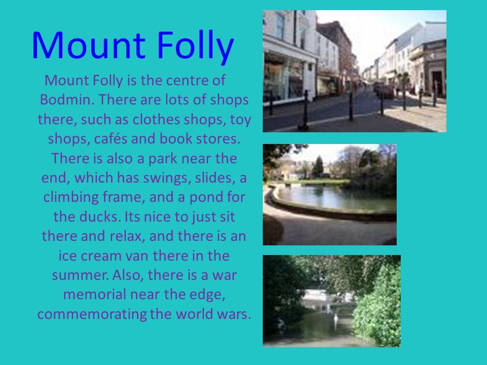 Mount Folly est le centre de Bodmin.Il y a beaucoup de magasins.