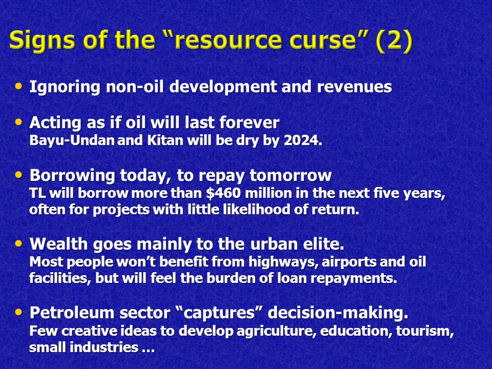 Ignoring non-oil development and revenues Ignoring non-oil development and revenues Acting as if oil will last forever Bayu-Undan and Kitan will be dry by 2024.