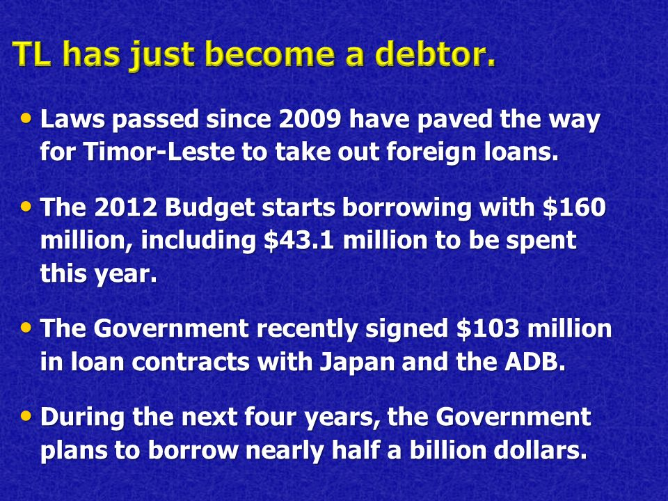 Laws passed since 2009 have paved the way for Timor-Leste to take out foreign loans.